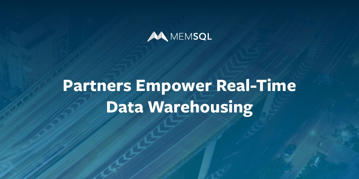 How Our Partnership with MemSQL Empowers You with Real-Time Data Warehousing